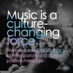 Music is a culture changing force